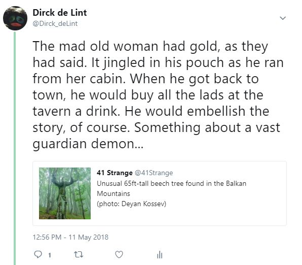Twitter screen capture: The mad old woman had gold, as they had said. It jingled in his pouch as be ran from her cabin. When he got back to town, he would buy all the lads at the tavern a drink. He would embellish the story, of course. Something about a vast guardian demon...