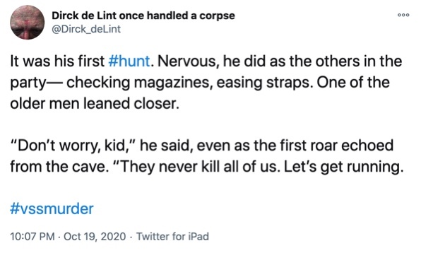 "19 October  It was his first #hunt. Nervous, he did as the others in the party— checking magazines, easing straps. One of the older men leaned closer.  ""Don't worry, kid,"" he said, even as the first roar echoed from the cave. ""They never kill all of us. Let's get running."